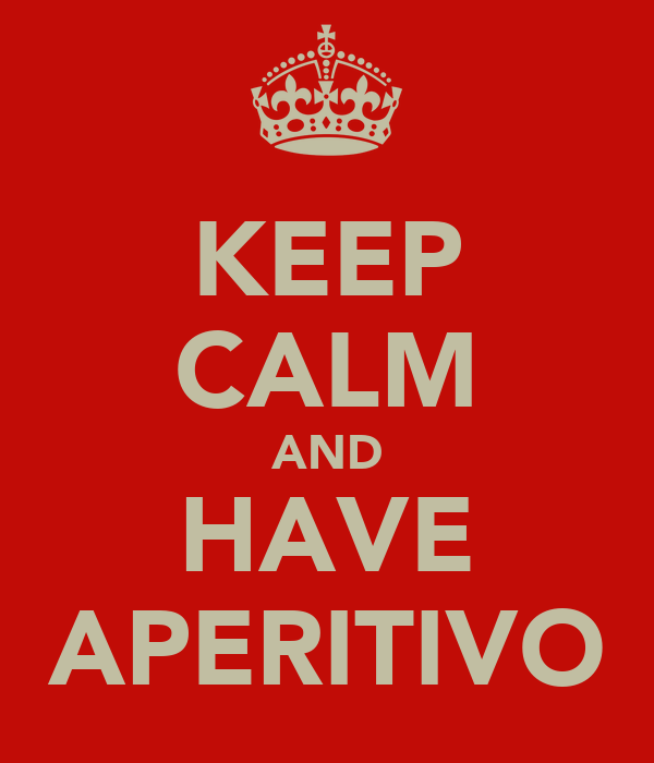 KEEP CALM AND HAVE APERITIVO