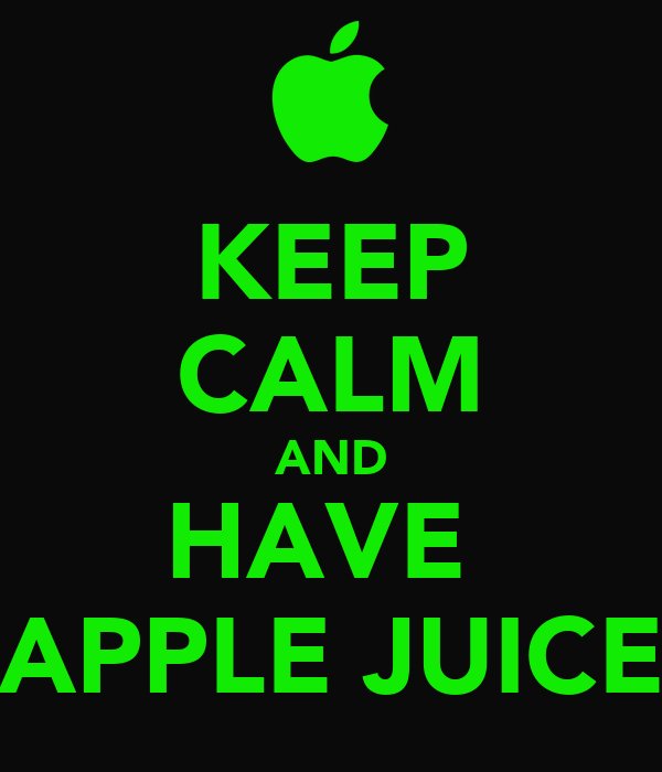KEEP CALM AND HAVE  APPLE JUICE