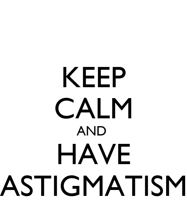 KEEP CALM AND  HAVE ASTIGMATISM