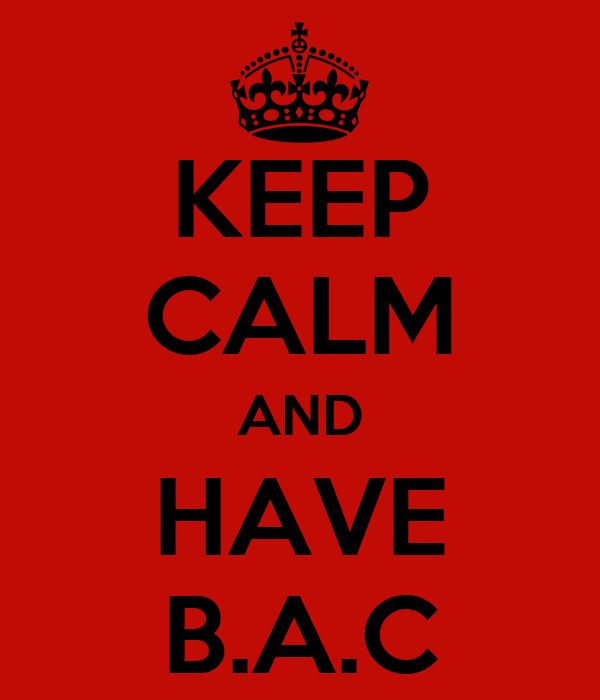 KEEP CALM AND HAVE B.A.C