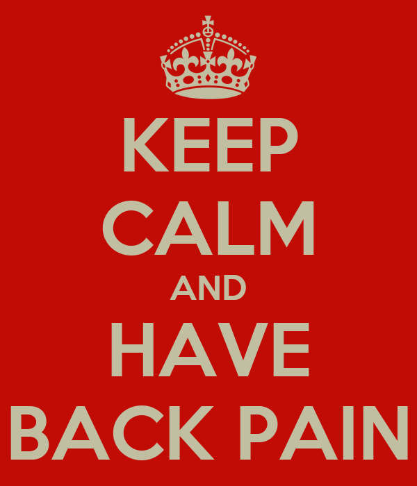 KEEP CALM AND HAVE BACK PAIN