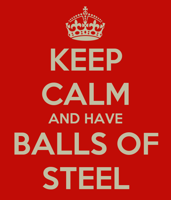 Keep calm and have balls of steel poster whrj keep for Balls of steel