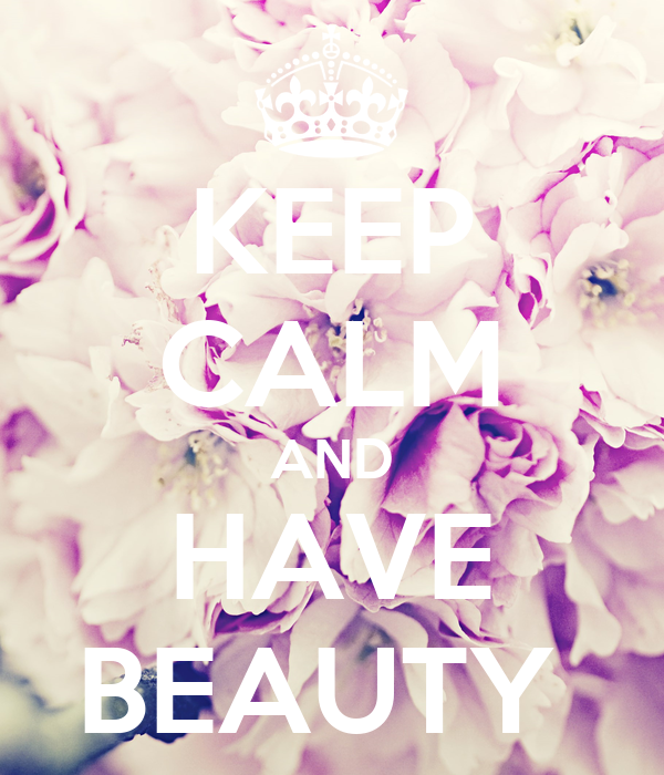 KEEP CALM AND HAVE BEAUTY