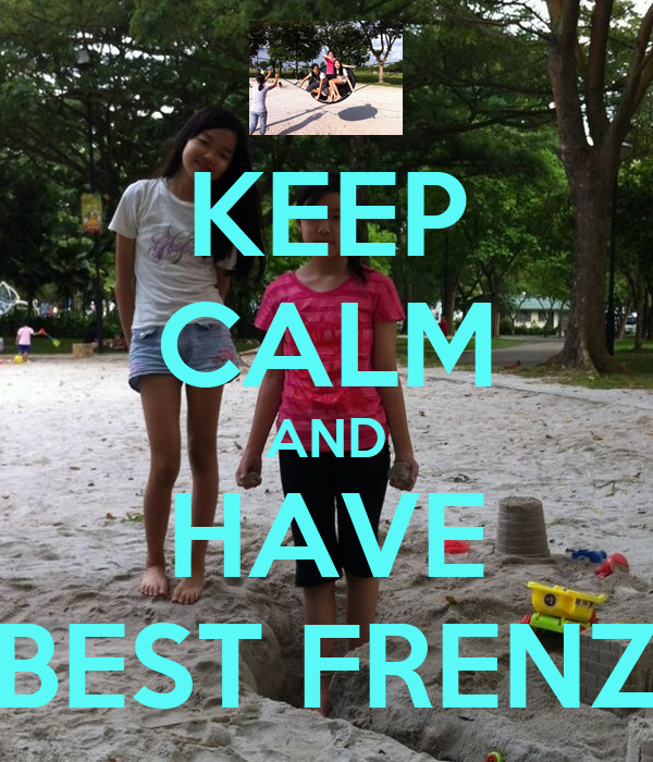 KEEP CALM AND HAVE BEST FRENZ