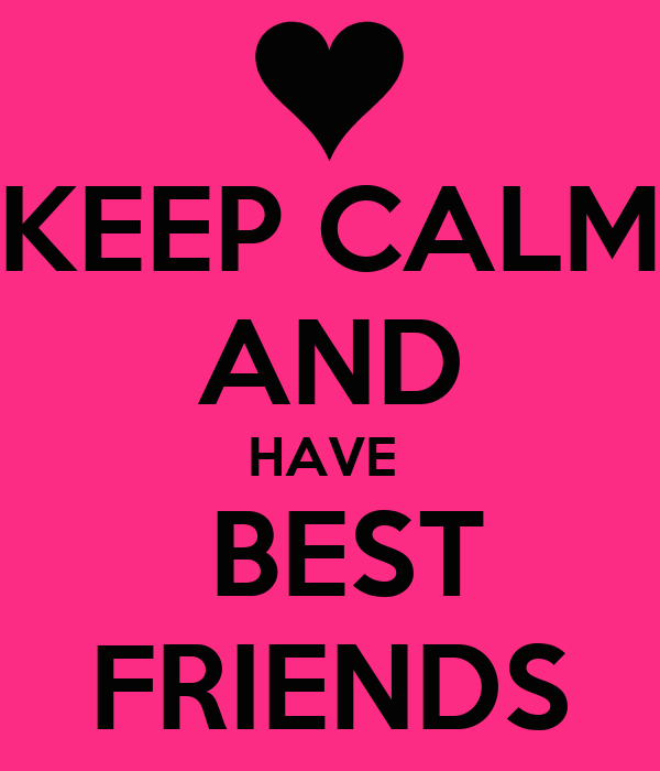 KEEP CALM AND HAVE   BEST FRIENDS