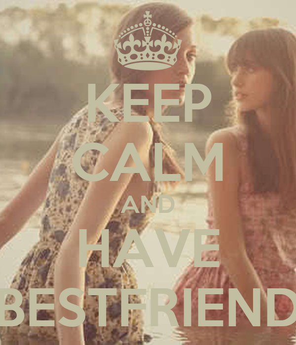 KEEP CALM AND HAVE BESTFRIEND