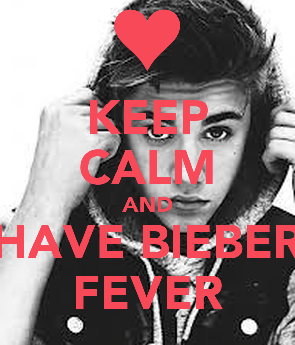 KEEP CALM AND HAVE BIEBER FEVER