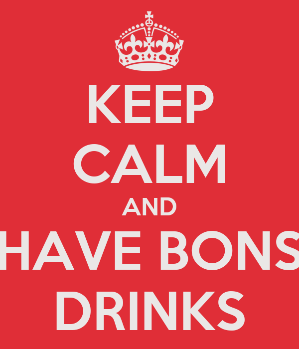 KEEP CALM AND HAVE BONS DRINKS