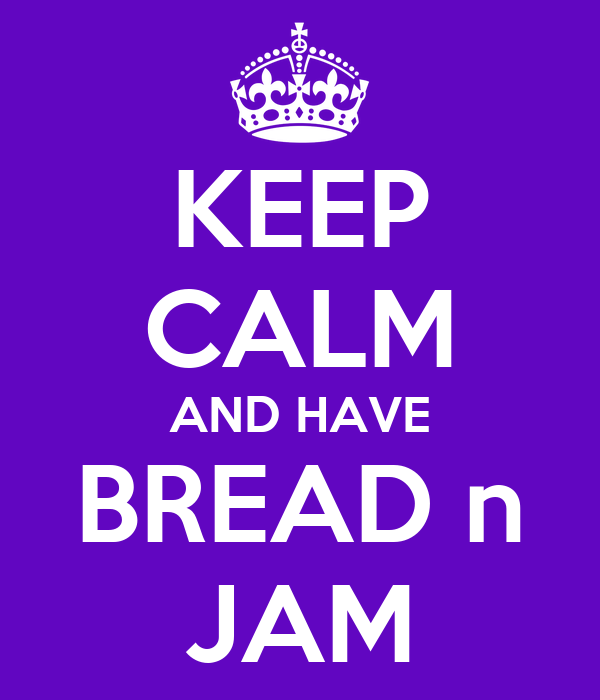 KEEP CALM AND HAVE BREAD n JAM