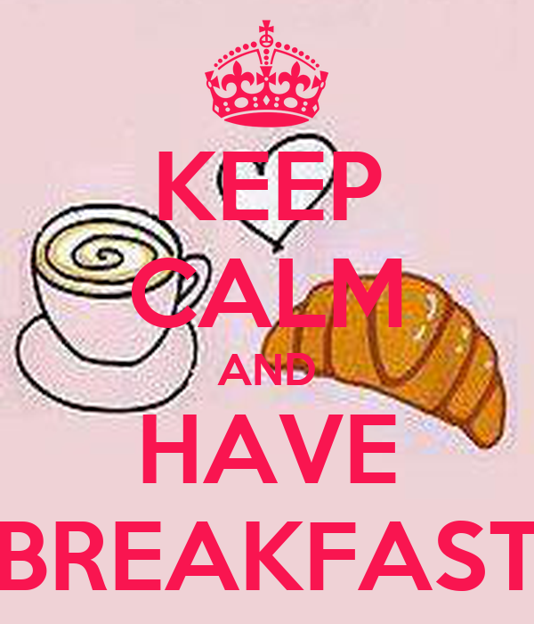 KEEP CALM AND HAVE BREAKFAST