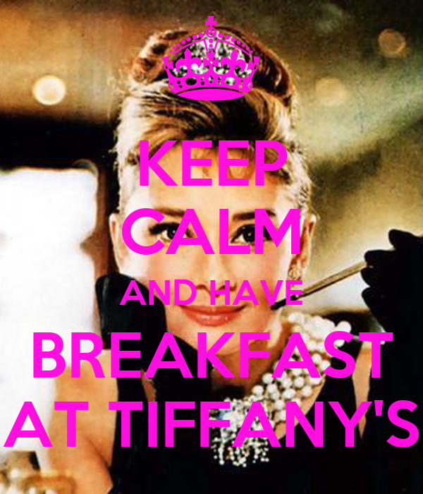 KEEP CALM AND HAVE BREAKFAST AT TIFFANY'S