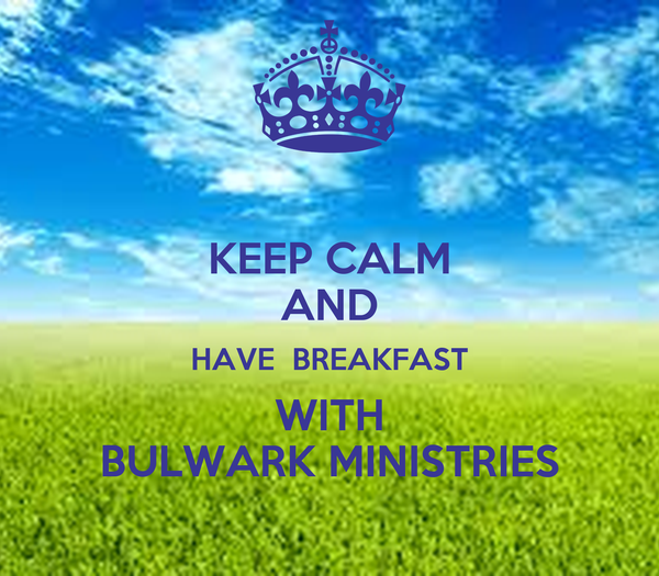 KEEP CALM AND HAVE  BREAKFAST WITH BULWARK MINISTRIES