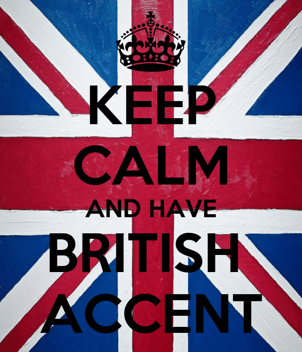 KEEP CALM AND HAVE BRITISH  ACCENT