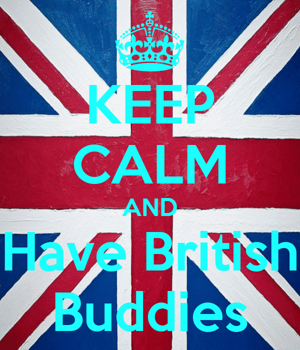 KEEP CALM AND Have British Buddies