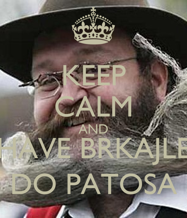 KEEP CALM AND HAVE BRKAJLE DO PATOSA