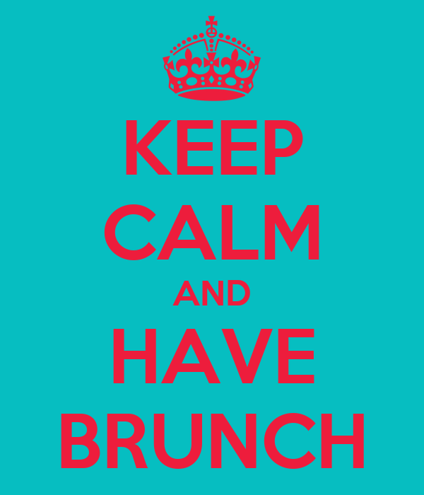 KEEP CALM AND HAVE BRUNCH