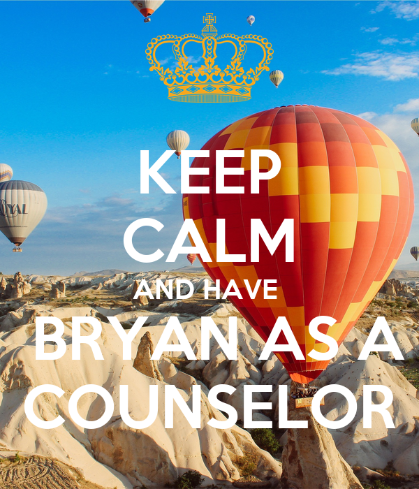 KEEP CALM AND HAVE   BRYAN AS A COUNSELOR