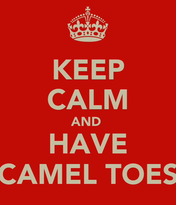 KEEP CALM AND  HAVE CAMEL TOES