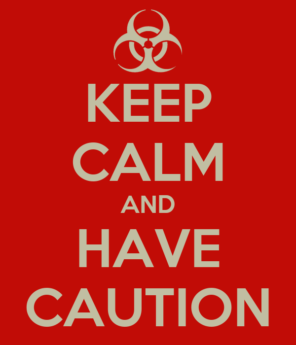 KEEP CALM AND HAVE CAUTION