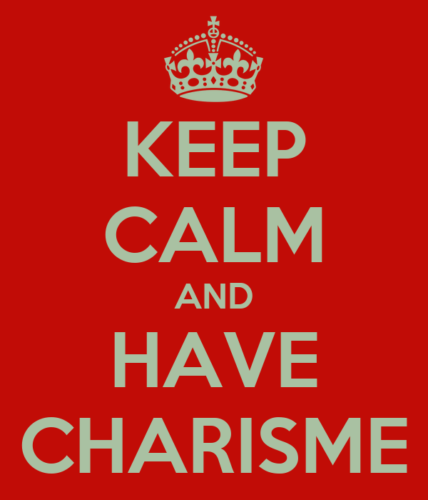 KEEP CALM AND HAVE CHARISME
