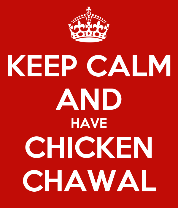 KEEP CALM AND HAVE CHICKEN CHAWAL