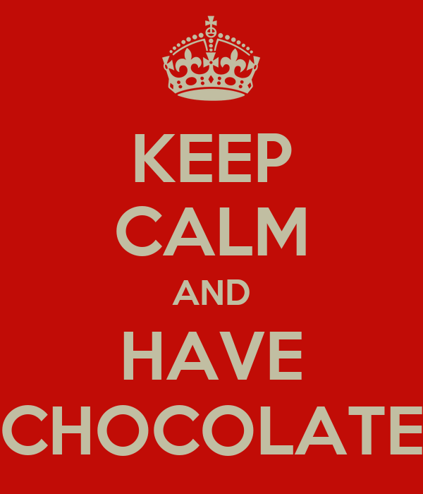KEEP CALM AND HAVE CHOCOLATE