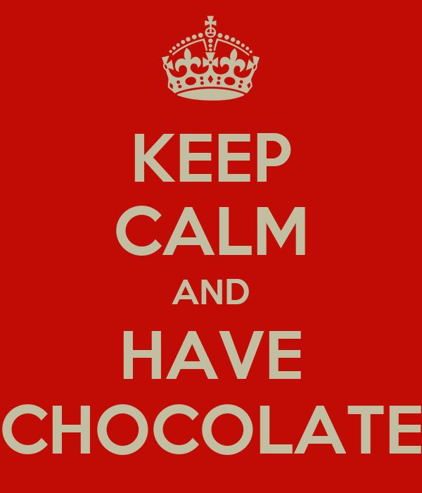 KEEP CALM AND HAVE CHOCOLATE