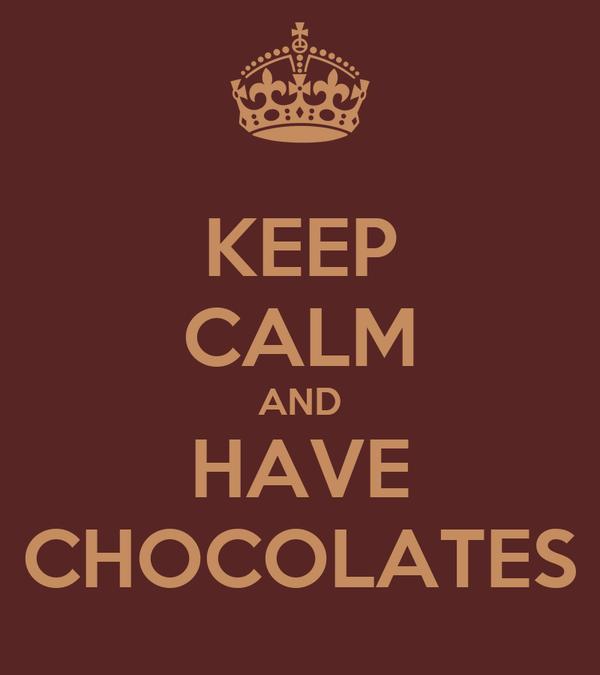 KEEP CALM AND HAVE CHOCOLATES