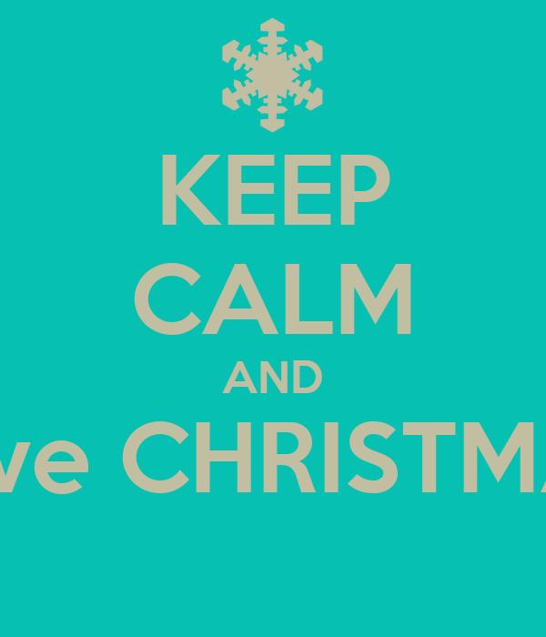 KEEP CALM AND have CHRISTMAS