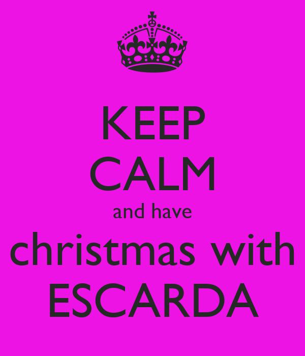 KEEP CALM and have christmas with ESCARDA