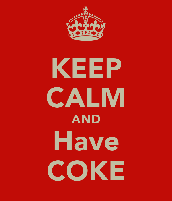 KEEP CALM AND Have COKE