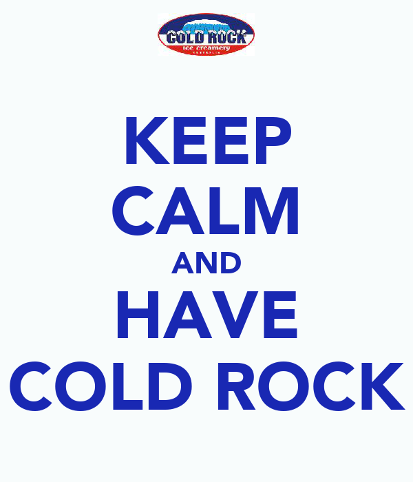 KEEP CALM AND HAVE COLD ROCK