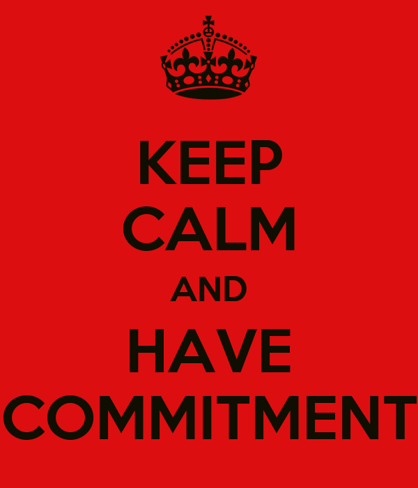 KEEP CALM AND HAVE COMMITMENT