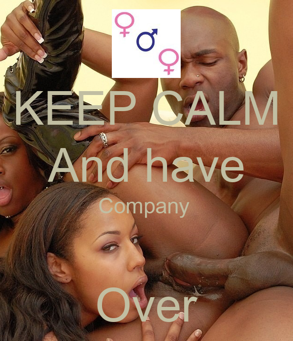 KEEP CALM And have Company   Over
