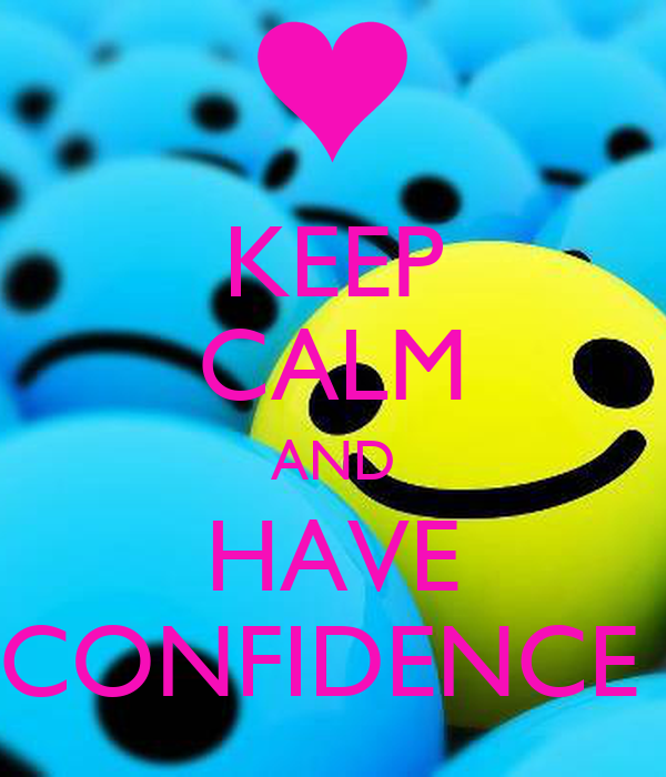 KEEP CALM AND HAVE CONFIDENCE