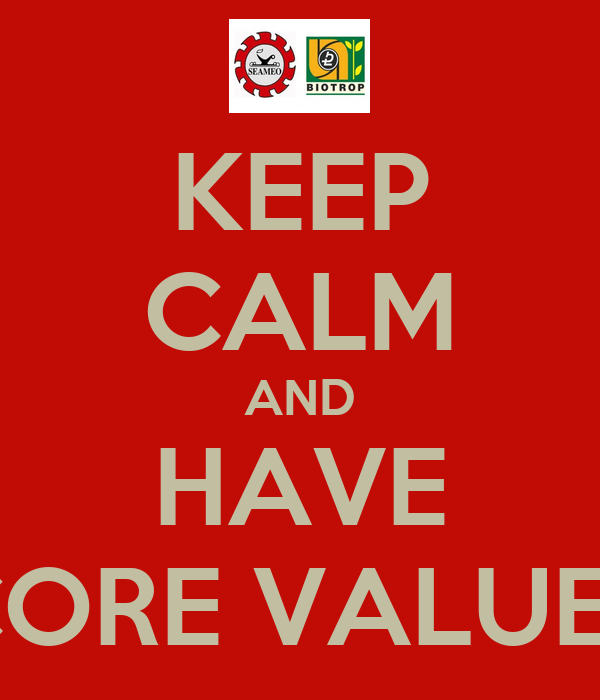 KEEP CALM AND HAVE CORE VALUES