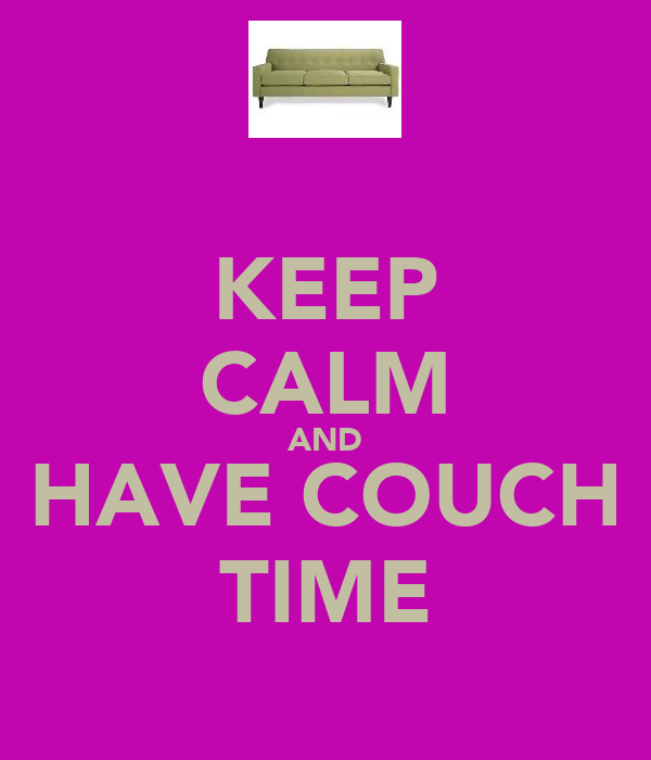 KEEP CALM AND HAVE COUCH TIME