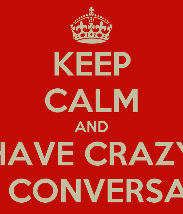 KEEP CALM AND HAVE CRAZY SKYPE CONVERSATIONS