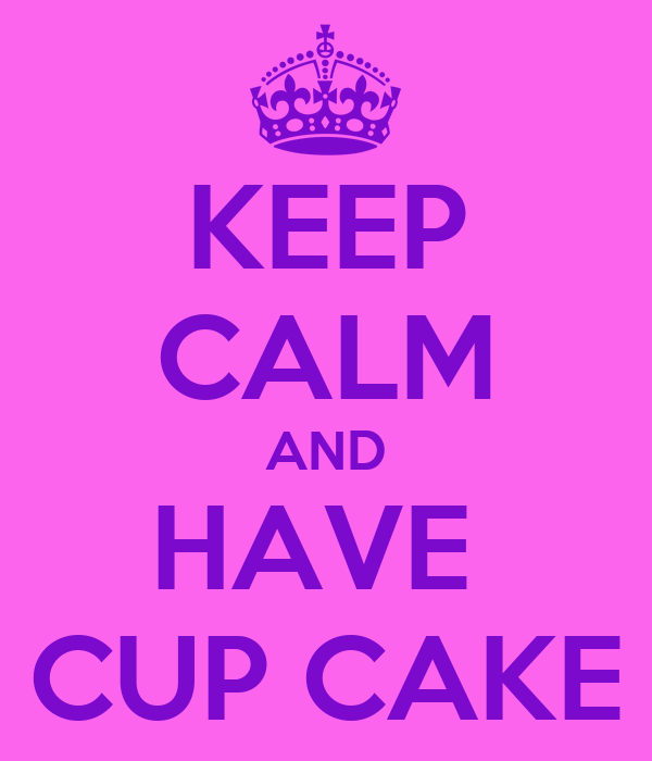 KEEP CALM AND HAVE  CUP CAKE