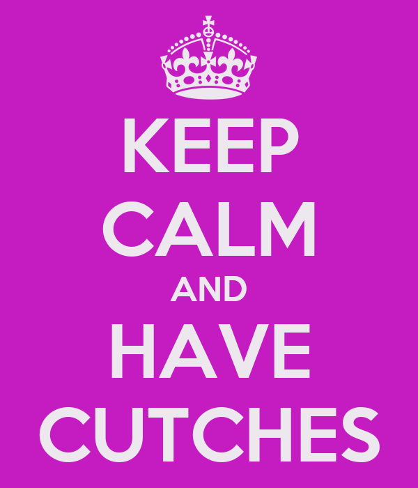 KEEP CALM AND HAVE CUTCHES