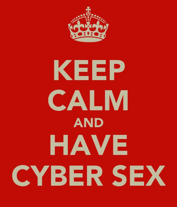 KEEP CALM AND HAVE CYBER SEX