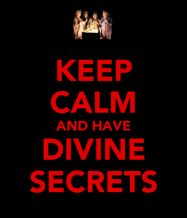 KEEP CALM AND HAVE DIVINE SECRETS