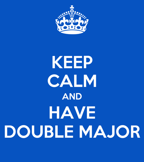 KEEP CALM AND HAVE DOUBLE MAJOR