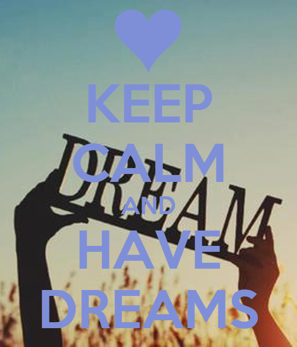 KEEP CALM AND HAVE DREAMS