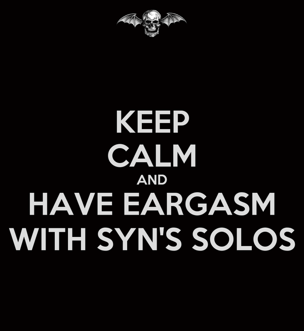 KEEP CALM AND HAVE EARGASM WITH SYN'S SOLOS