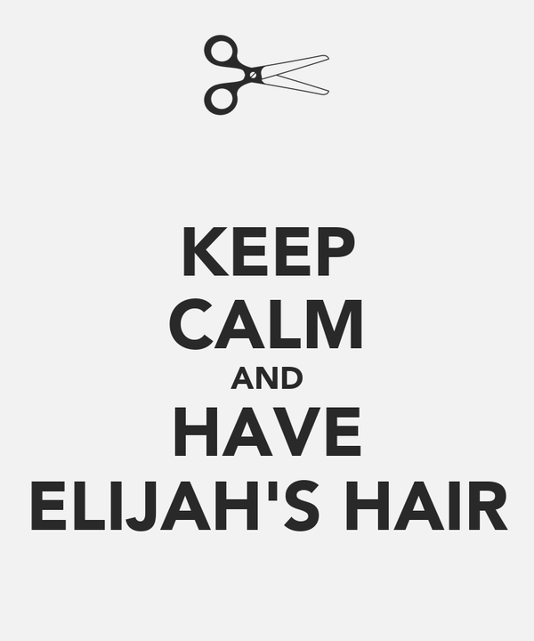 KEEP CALM AND HAVE ELIJAH'S HAIR