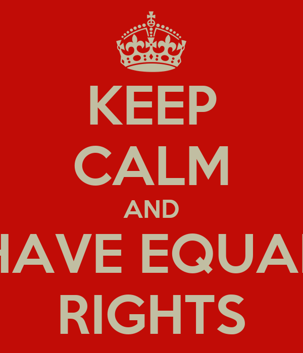 KEEP CALM AND HAVE EQUAL RIGHTS