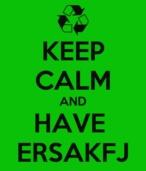 KEEP CALM AND HAVE  ERSAKFJ