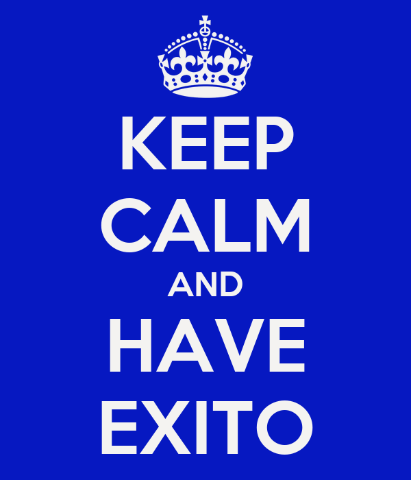 KEEP CALM AND HAVE EXITO