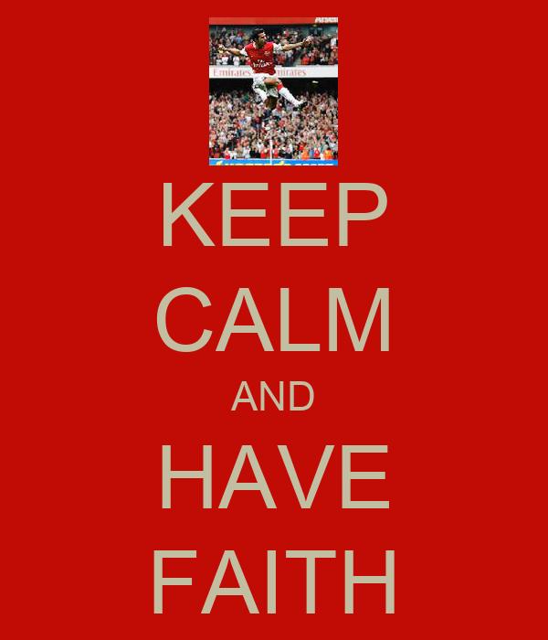 KEEP CALM AND HAVE FAITH